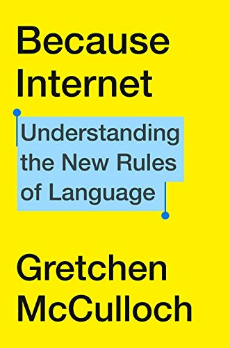 Book: Because Internet: Understanding the New Rules of Language