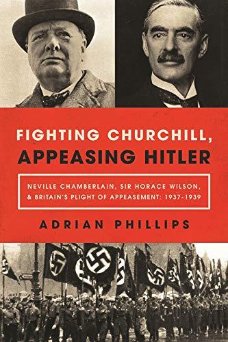 Book: Fighting Churchill, Appeasing Hitler