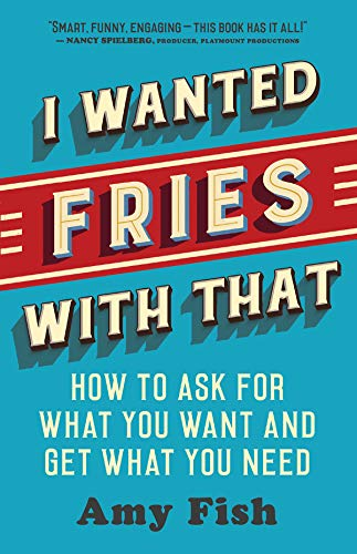 Self-help: I Wanted Fries with That: How to Ask for What You Want and Get What You Need