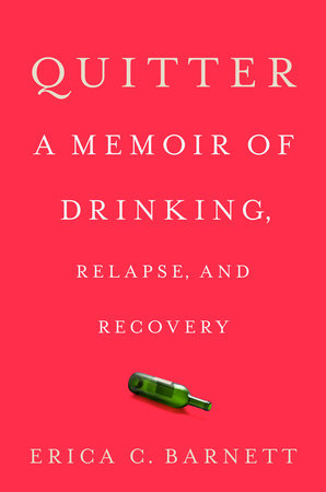 Book: Quitter: A Memoir of Drinking, Relapse, and Recovery